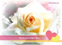 eCards Flowers Delicate Like You, Delicate Like You