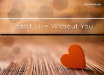Free eCards - I Can't Live Without You,