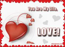eCards Valentine's Day  You Are My Life Love, You Are My Life Love