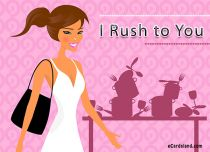 eCards Miscellaneous I Rush to You, I Rush to You