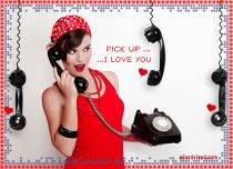 Free eCards, E cards love - Pick Up the Phone,