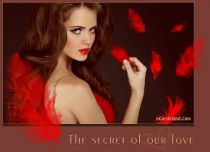 Free eCards, Love cards online - The Secret of Our Love,