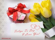 eCards Love Tulips To Say I Love You, Tulips To Say I Love You