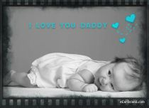 eCards Father's Day I Love You Daddy, I Love You Daddy