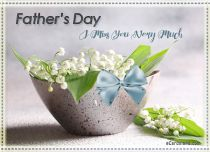 eCards Father's Day I Miss You Very Much, I Miss You Very Much