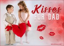eCards Father's Day Kisses for Dad, Kisses for Dad