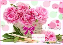 eCards Women's Day Have A Great Day, Have A Great Day