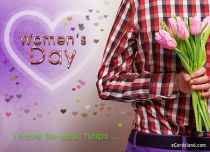 eCards Women's Day I Have For You Tulips, I Have For You Tulips